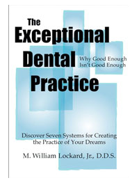 book cover for The Exceptional Dental Practice - Why Good Enough ins't Good Enough by Dr William Lockard Jr