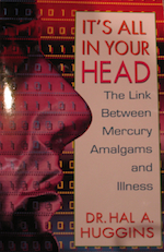 It's All in Your Head, Dr. Hal Huggins